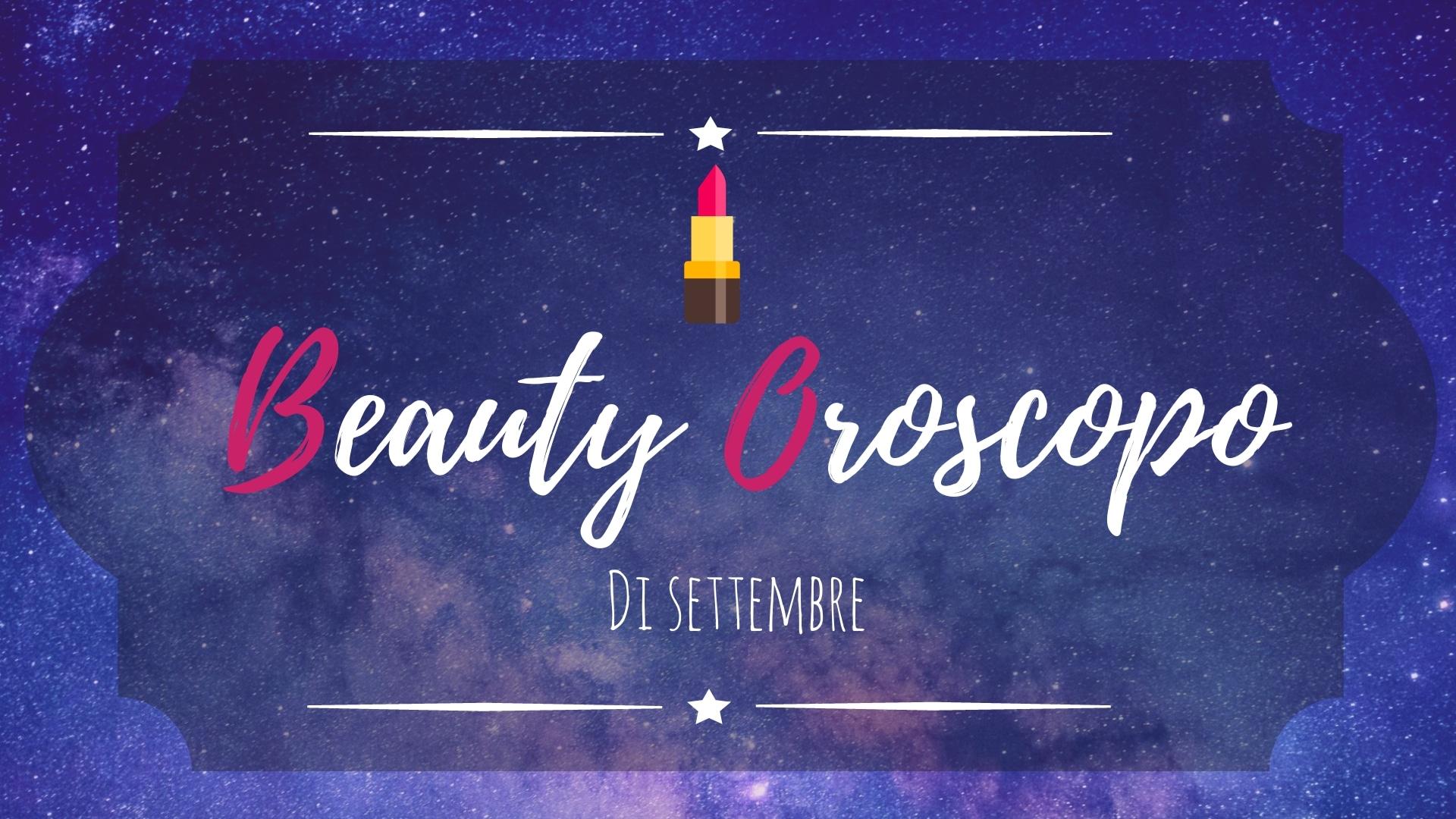 Il Beauty Oroscopo di settembre