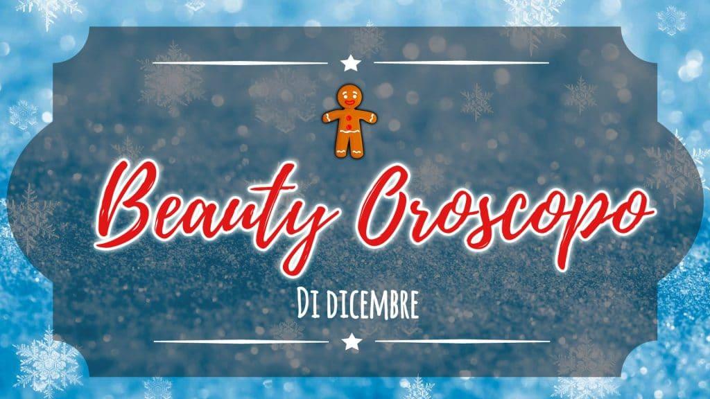 Il Beauty Oroscopo di Dicembre