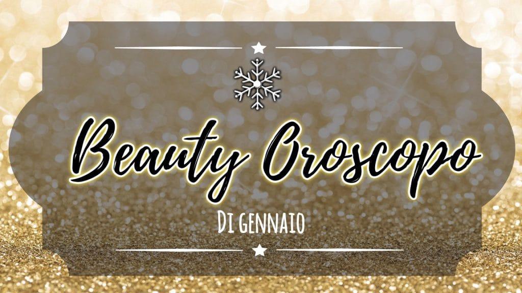 Il Beauty Oroscopo di Gennaio