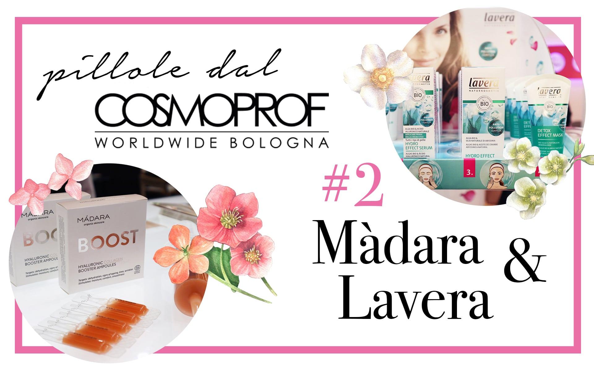 Pillole dal Cosmoprof #2: Màdara e Lavera - Novità Cosmoprof 2018 - Info, dove acquistare, prezzo, INCI, review, recensione